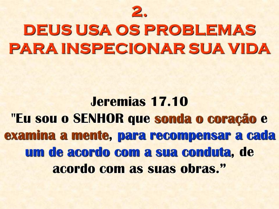 2. DEUS USA OS PROBLEMAS PARA INSPECIONAR SUA VIDA Jeremias 17.10