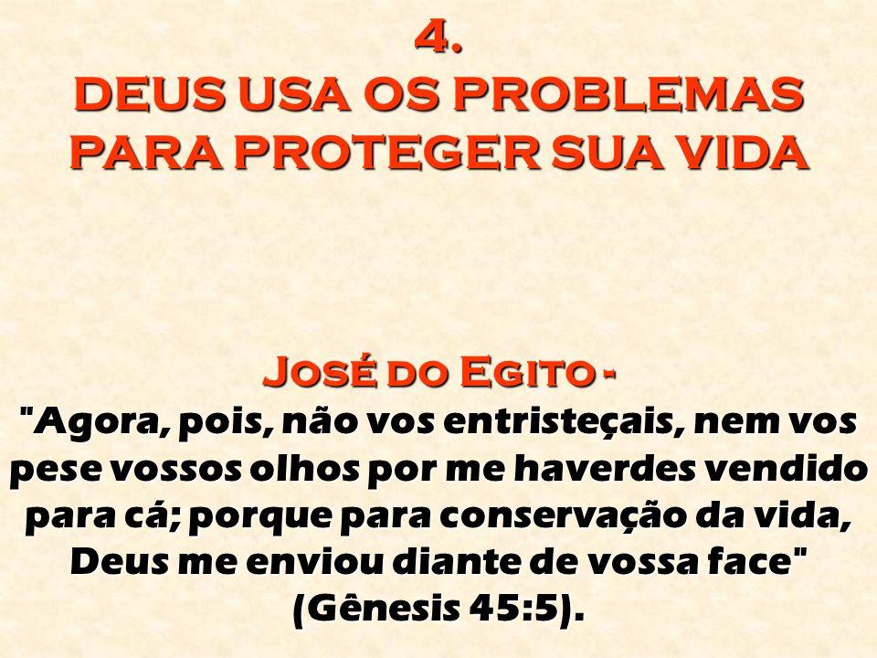 4. DEUS USA OS PROBLEMAS PARA PROTEGER SUA VIDA José do Egito -