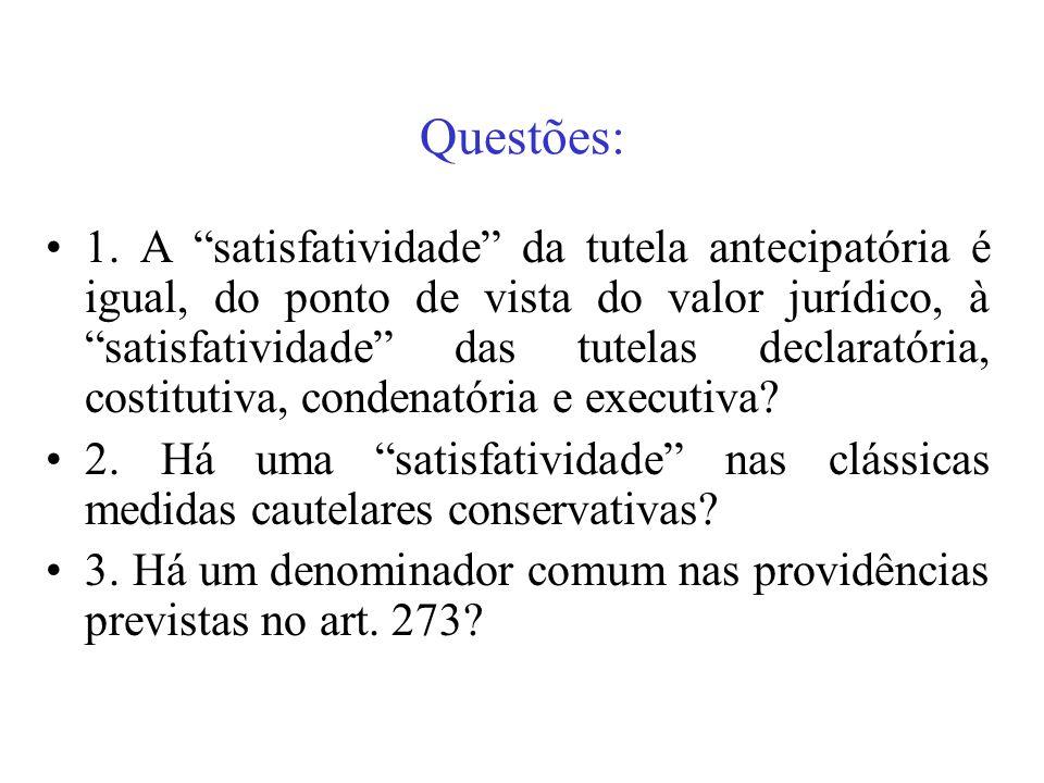 Questões: 1. A satisfatividade da tutela antecipatória é igual, do ponto de vista do valor jurídico, à satisfatividade das tutelas declaratória, costi