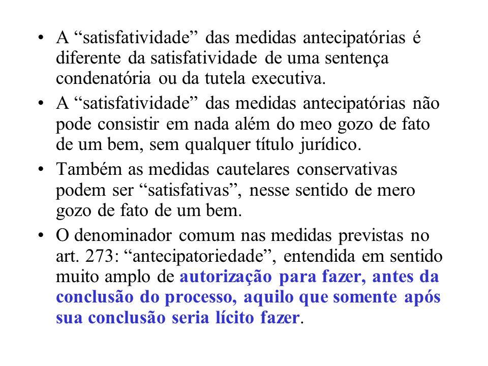 A satisfatividade das medidas antecipatórias é diferente da satisfatividade de uma sentença condenatória ou da tutela executiva. A satisfatividade das