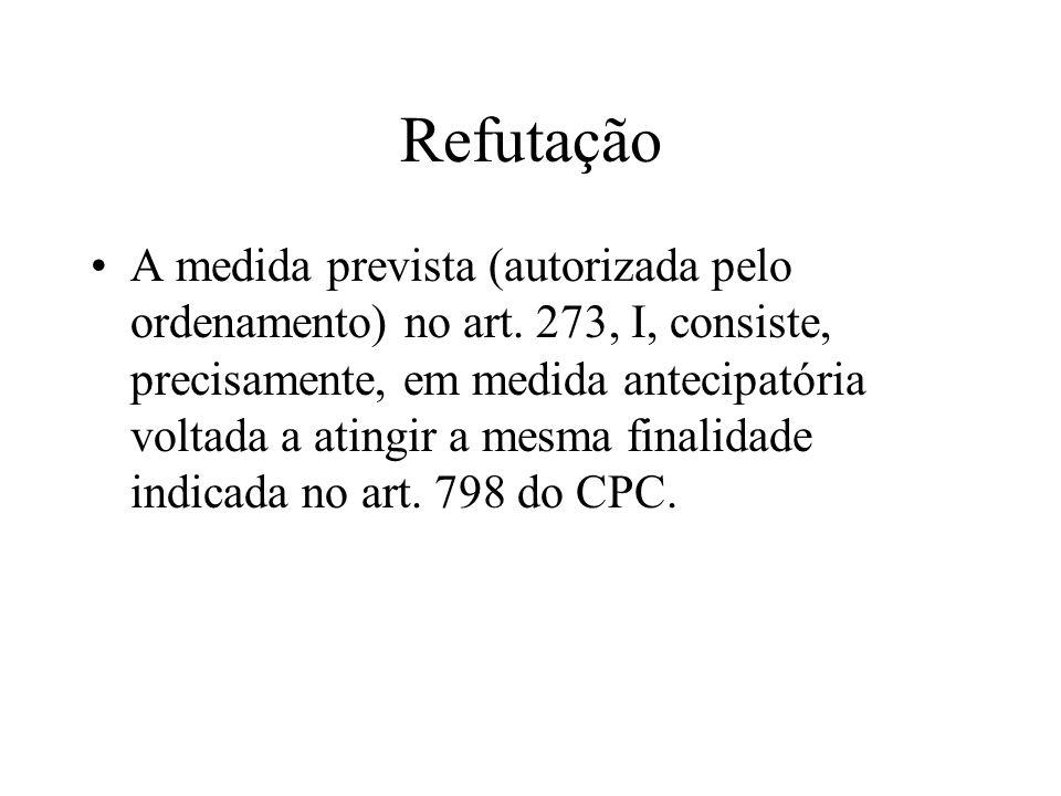 Refutação A medida prevista (autorizada pelo ordenamento) no art. 273, I, consiste, precisamente, em medida antecipatória voltada a atingir a mesma fi