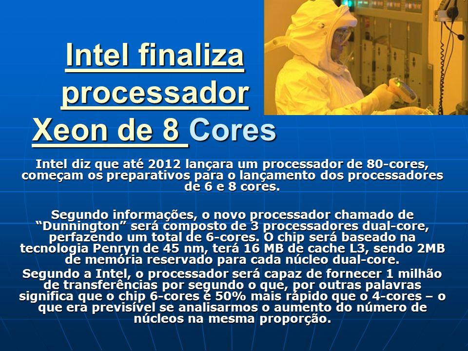 Intel finaliza processador Xeon de 8 Intel finaliza processador Xeon de 8 Cores Intel finaliza processador Xeon de 8 Intel diz que até 2012 lançara um