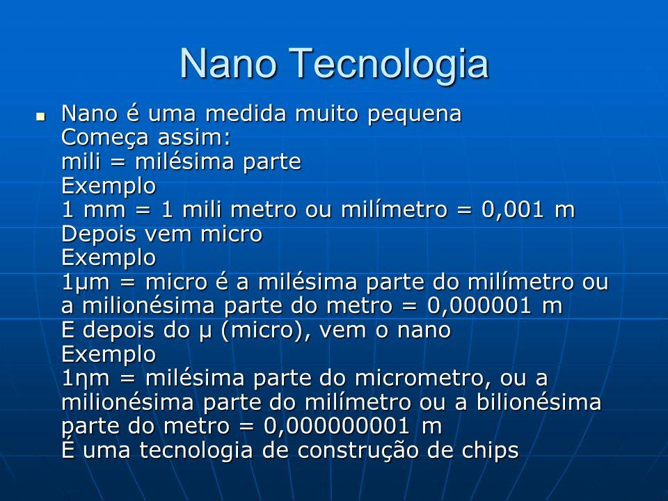 Nano Tecnologia Nano é uma medida muito pequena Começa assim: mili = milésima parte Exemplo 1 mm = 1 mili metro ou milímetro = 0,001 m Depois vem micr