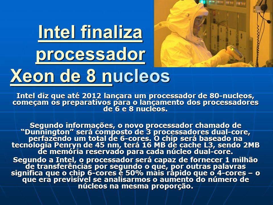 Intel finaliza processador Xeon de 8 nIntel finaliza processador Xeon de 8 nucleos Intel finaliza processador Xeon de 8 n Intel diz que até 2012 lança