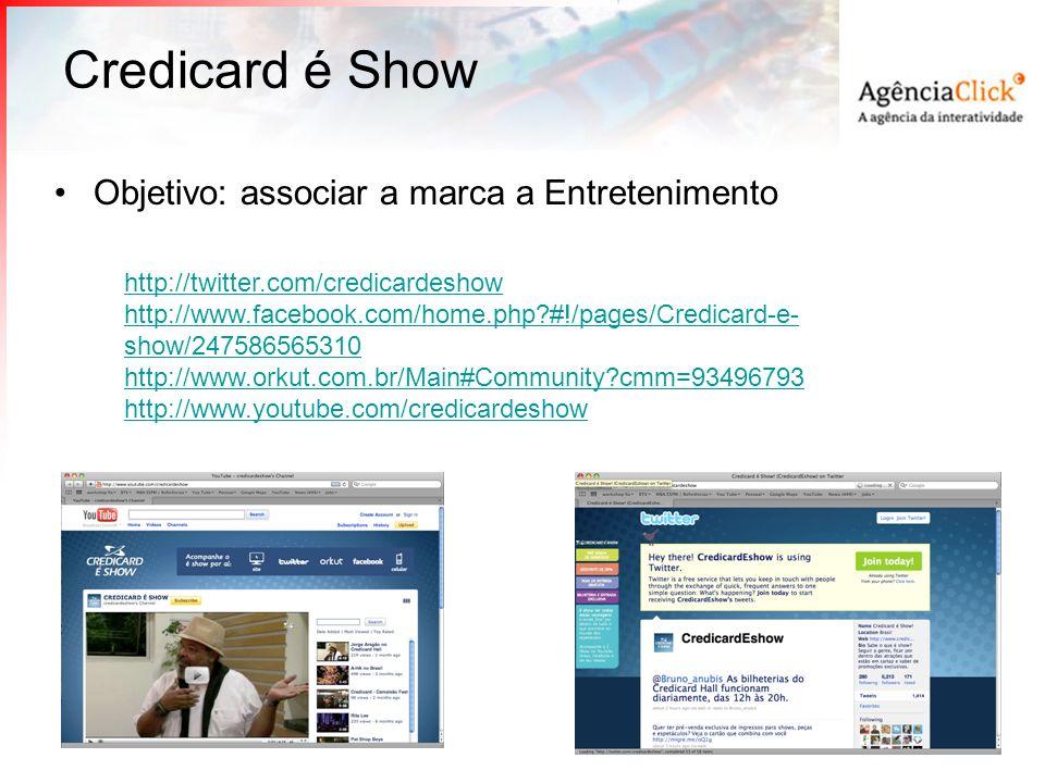 Credicard é Show Objetivo: associar a marca a Entretenimento http://twitter.com/credicardeshow http://www.facebook.com/home.php?#!/pages/Credicard-e-