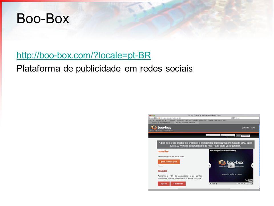 Boo-Box http://boo-box.com/?locale=pt-BR Plataforma de publicidade em redes sociais