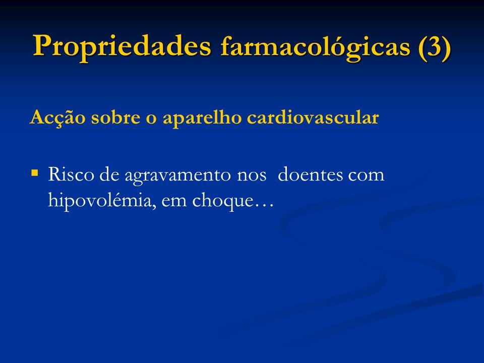 Propriedades farmacológicas (3) Acção sobre o aparelho cardiovascular Risco de agravamento nos doentes com hipovolémia, em choque…