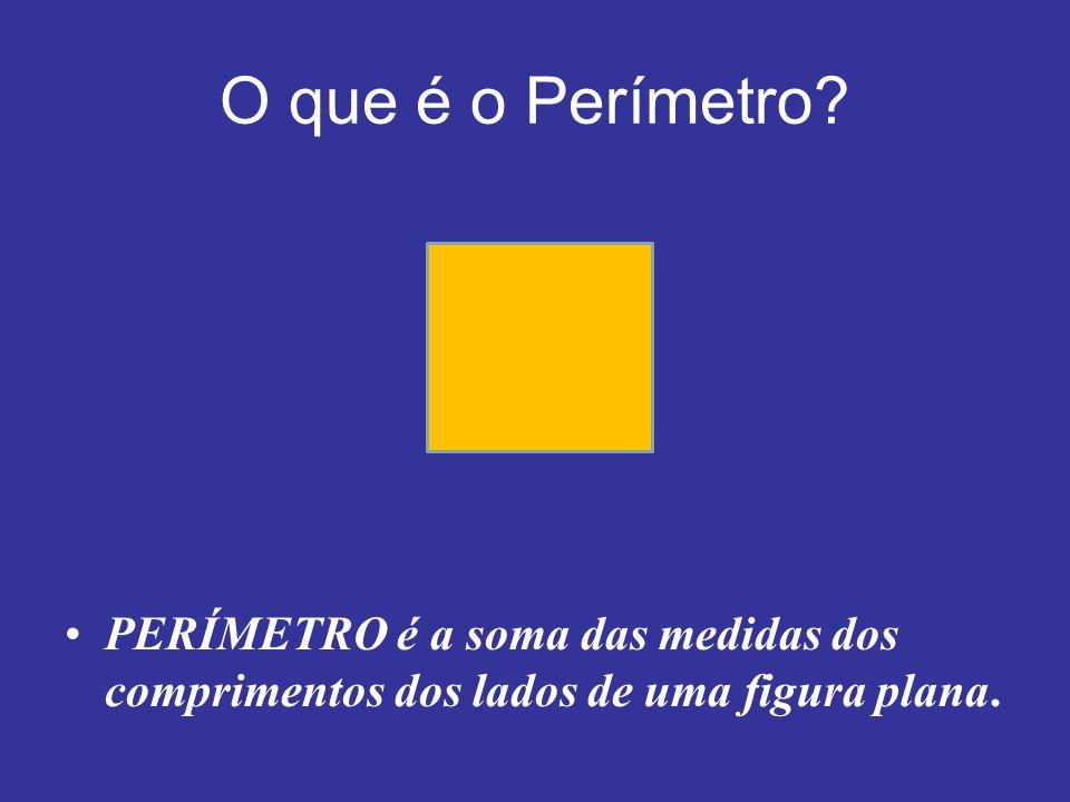 O que é o Perímetro? PERÍMETRO é a soma das medidas dos comprimentos dos lados de uma figura plana.