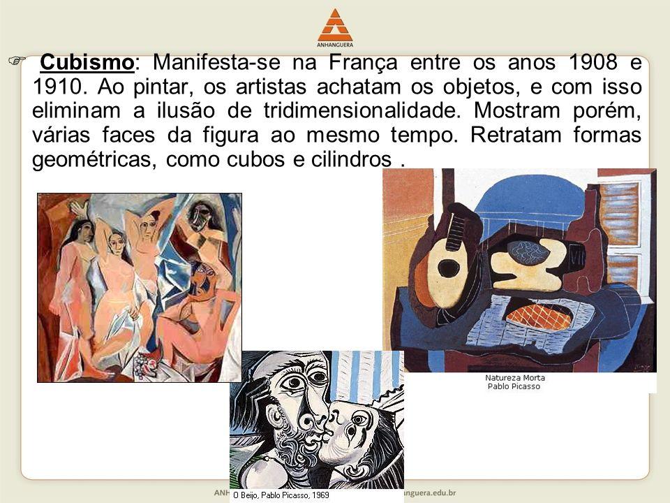 Cubismo: Manifesta-se na França entre os anos 1908 e 1910. Ao pintar, os artistas achatam os objetos, e com isso eliminam a ilusão de tridimensionalid