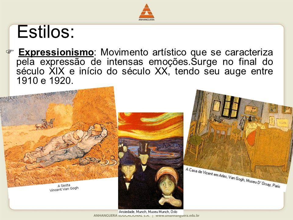 Estilos: Expressionismo: Movimento artístico que se caracteriza pela expressão de intensas emoções.Surge no final do século XIX e início do século XX,