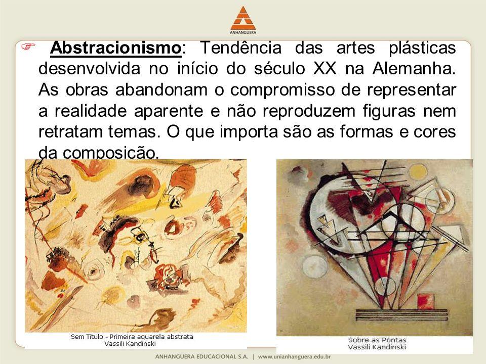 Abstracionismo: Tendência das artes plásticas desenvolvida no início do século XX na Alemanha. As obras abandonam o compromisso de representar a reali