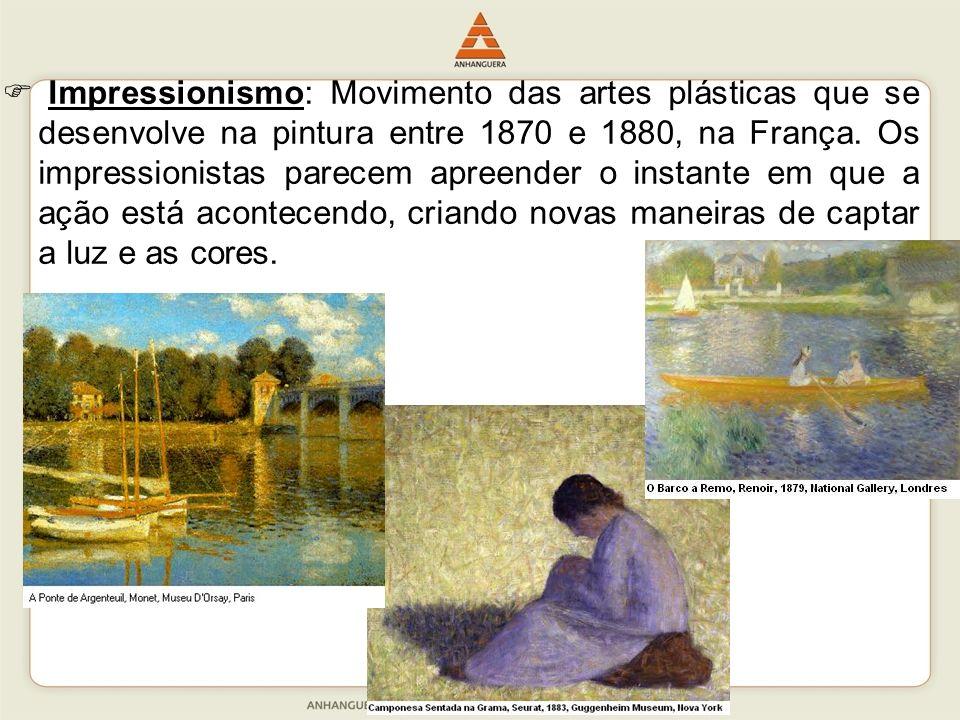 Impressionismo: Movimento das artes plásticas que se desenvolve na pintura entre 1870 e 1880, na França. Os impressionistas parecem apreender o instan