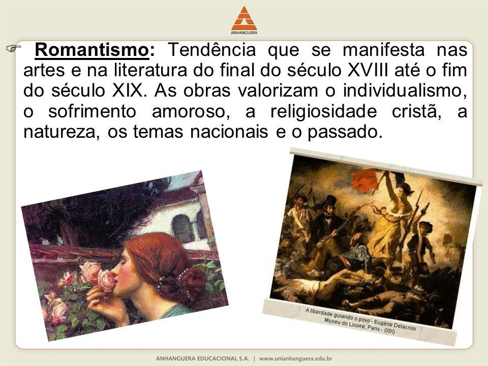 Romantismo: Tendência que se manifesta nas artes e na literatura do final do século XVIII até o fim do século XIX. As obras valorizam o individualismo