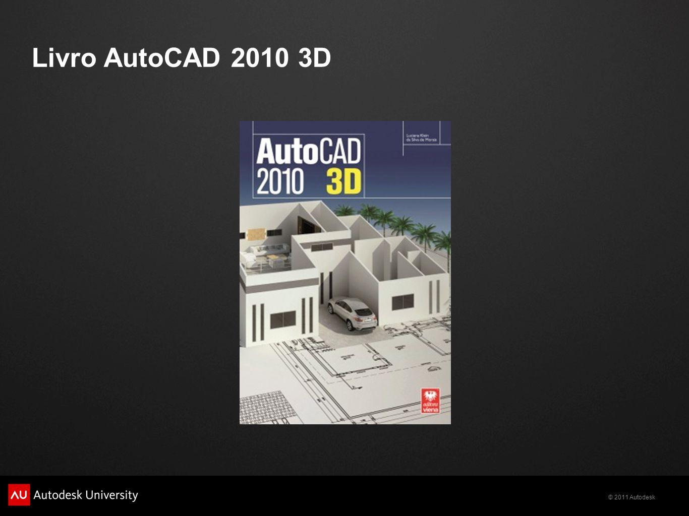© 2011 Autodesk Livro AutoCAD 2010 3D