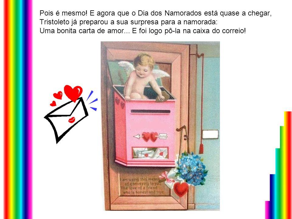 E a carta dizia assim: Para a minha querida Risoleta, Gosto muito de estar contigo porque me fazes rir… Mando-te muitos beijinhos neste Dia dos Namorados.