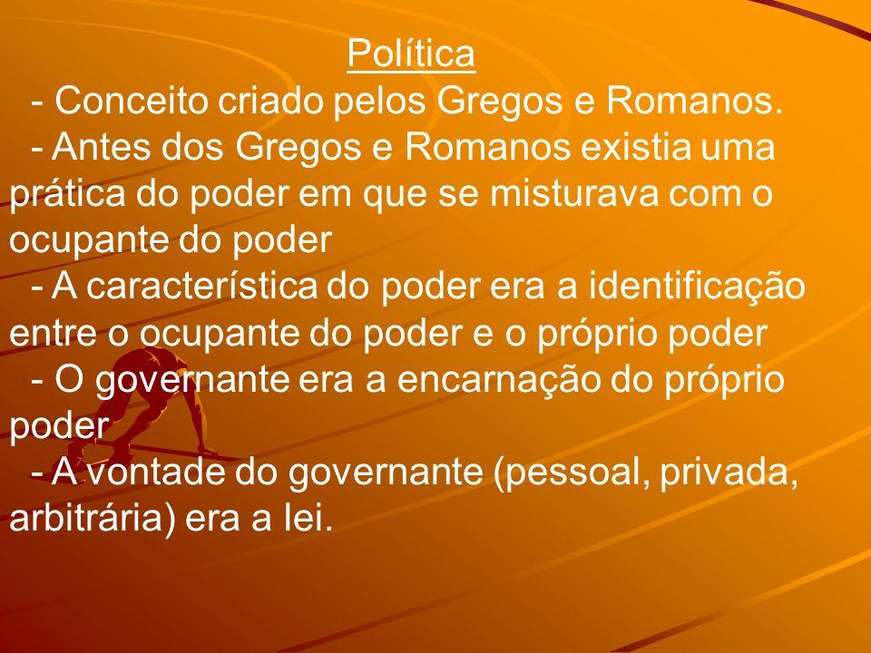 Política - Conceito criado pelos Gregos e Romanos. - Antes dos Gregos e Romanos existia uma prática do poder em que se misturava com o ocupante do pod