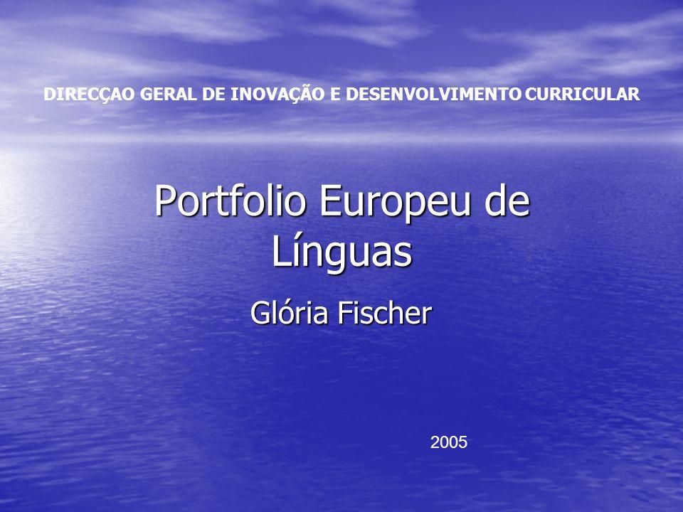 Portfolio Europeu de Línguas DIRECÇAO GERAL DE INOVAÇÃO E DESENVOLVIMENTO CURRICULAR Portfolio Europeu de Línguas Glória Fischer 2005