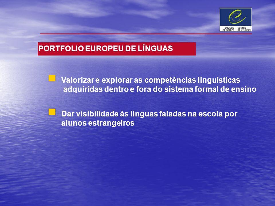 PORTFOLIO EUROPEU DE LÍNGUAS Valorizar e explorar as competências linguísticas adquiridas dentro e fora do sistema formal de ensino Dar visibilidade à