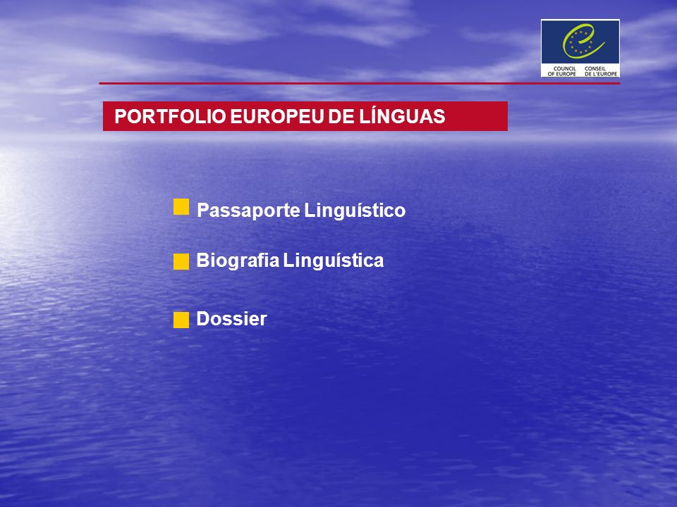 PORTFOLIO EUROPEU DE LÍNGUAS Passaporte Linguístico Biografia Linguística Dossier