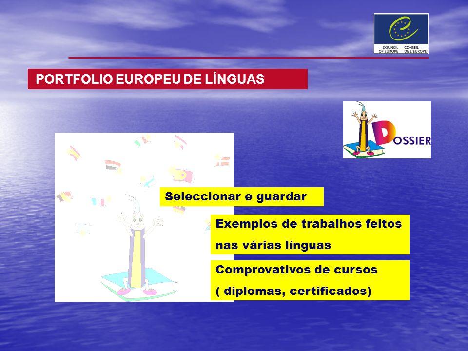 Seleccionar e guardar Exemplos de trabalhos feitos nas várias línguas Comprovativos de cursos ( diplomas, certificados) PORTFOLIO EUROPEU DE LÍNGUAS