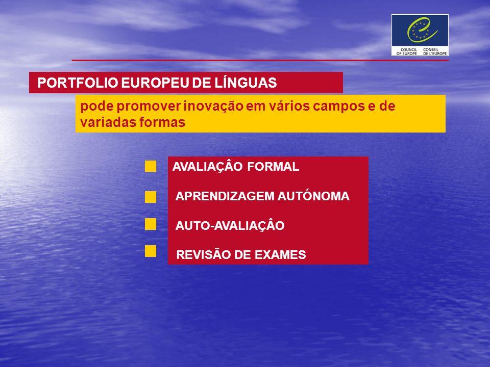 AVALIAÇÂO FORMAL APRENDIZAGEM AUTÓNOMA AUTO-AVALIAÇÂO REVISÃO DE EXAMES PORTFOLIO EUROPEU DE LÍNGUAS pode promover inovação em vários campos e de vari