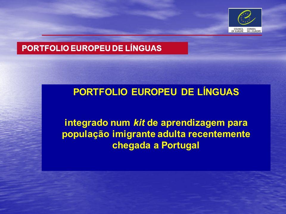 PORTFOLIO EUROPEU DE LÍNGUAS integrado num kit de aprendizagem para população imigrante adulta recentemente chegada a Portugal PORTFOLIO EUROPEU DE LÍ