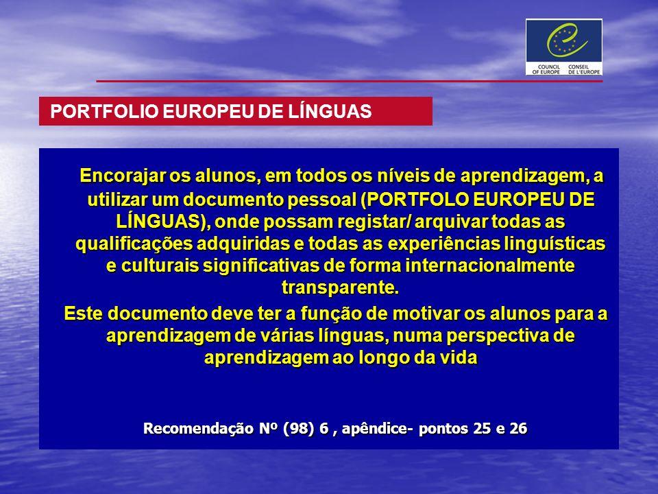 Encorajar os alunos, em todos os níveis de aprendizagem, a utilizar um documento pessoal (PORTFOLO EUROPEU DE LÍNGUAS), onde possam registar/ arquivar