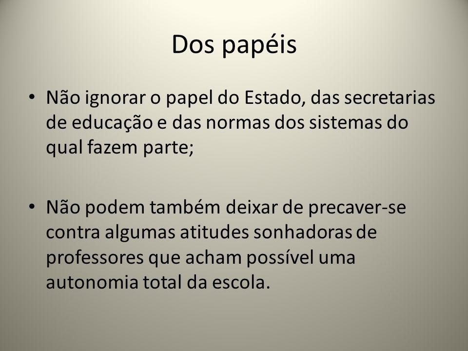 Dos papéis Não ignorar o papel do Estado, das secretarias de educação e das normas dos sistemas do qual fazem parte; Não podem também deixar de precav