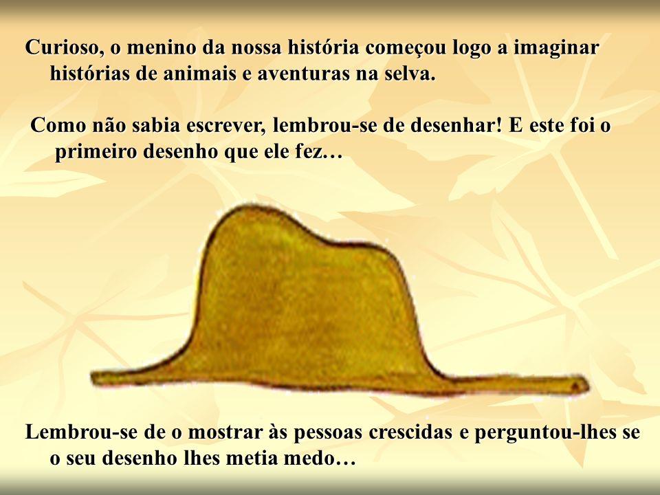 As pessoas crescidas perguntaram: Porque é que um chapéu havia de meter medo.