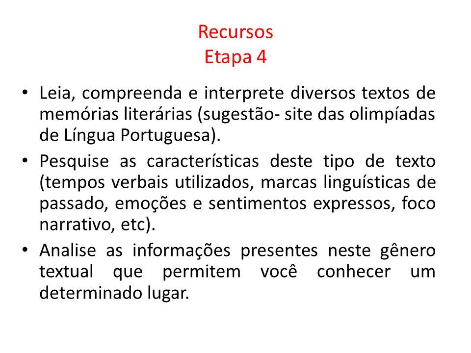 Recursos Etapa 4 Leia, compreenda e interprete diversos textos de memórias literárias (sugestão- site das olimpíadas de Língua Portuguesa). Pesquise a