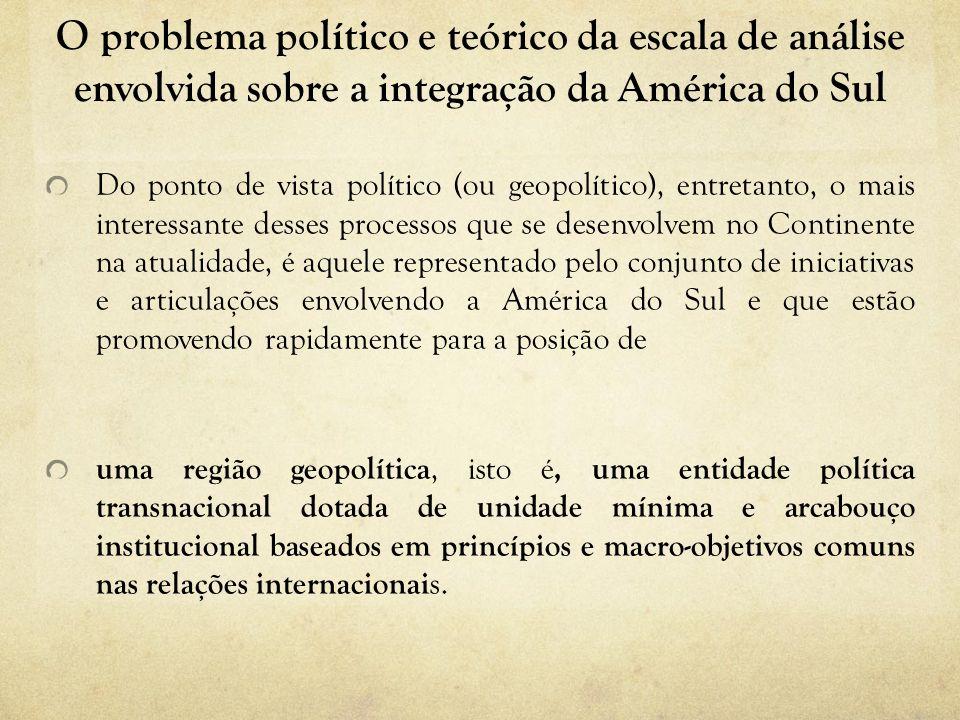 O problema político e teórico da escala de análise envolvida sobre a integração da América do Sul Do ponto de vista político (ou geopolítico), entreta