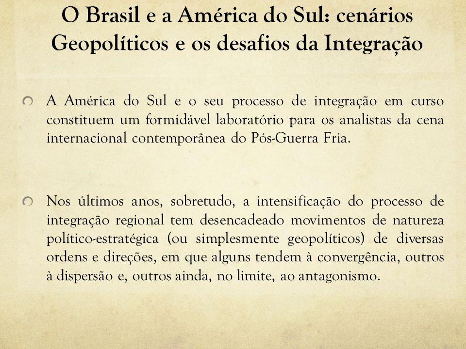 O Brasil e a América do Sul: cenários Geopolíticos e os desafios da Integração A América do Sul e o seu processo de integração em curso constituem um