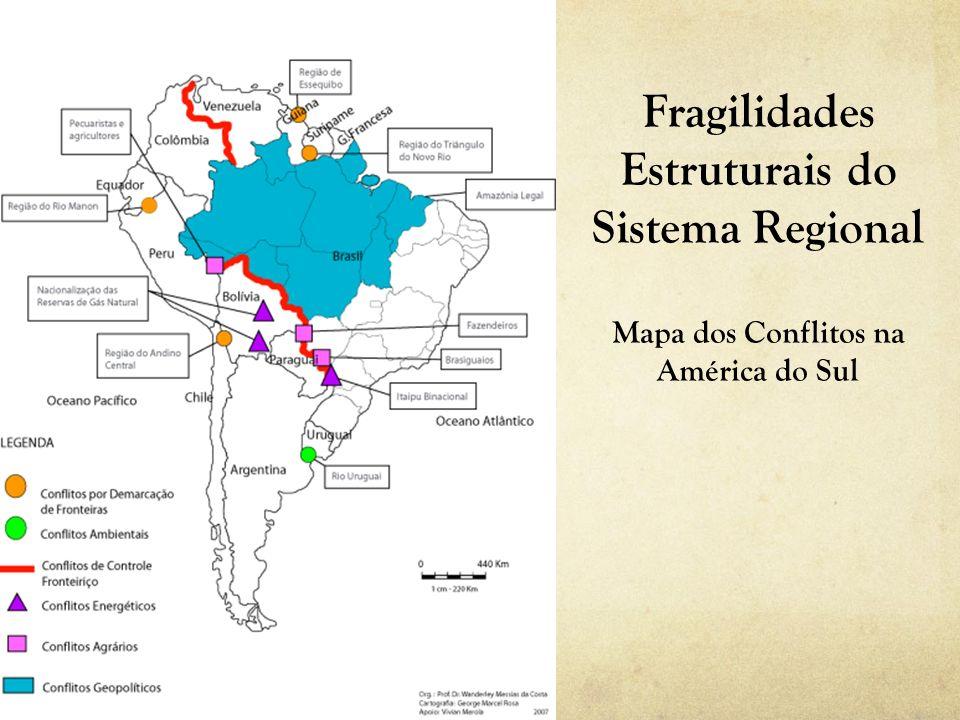 Fragilidades Estruturais do Sistema Regional Mapa dos Conflitos na América do Sul