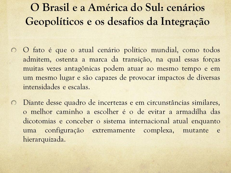 O Brasil e a América do Sul: cenários Geopolíticos e os desafios da Integração O fato é que o atual cenário político mundial, como todos admitem, oste
