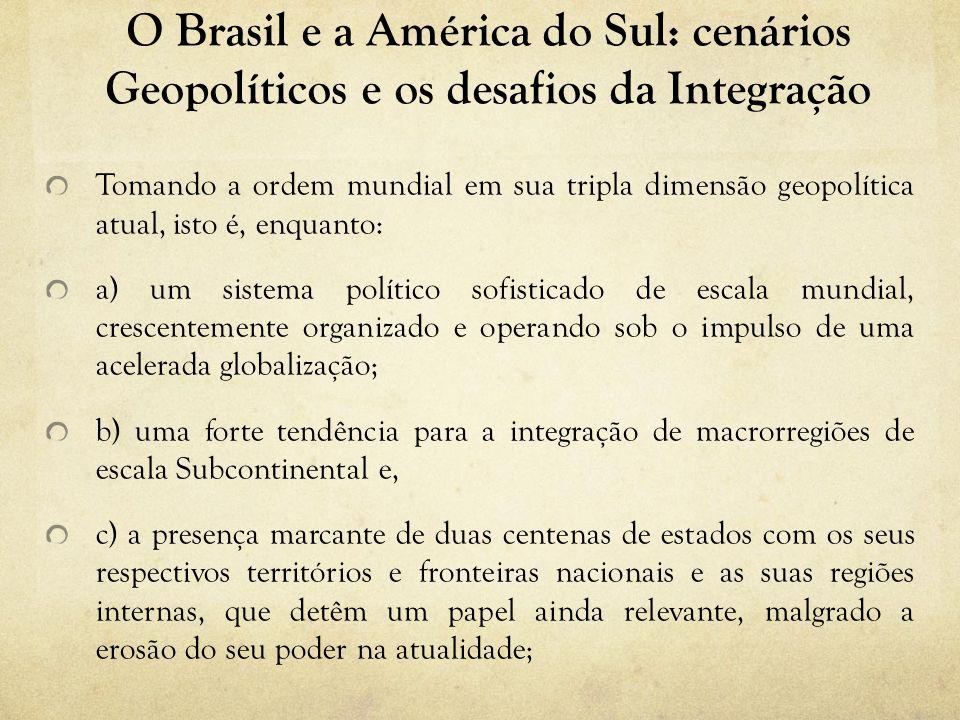 O Brasil e a América do Sul: cenários Geopolíticos e os desafios da Integração Tomando a ordem mundial em sua tripla dimensão geopolítica atual, isto