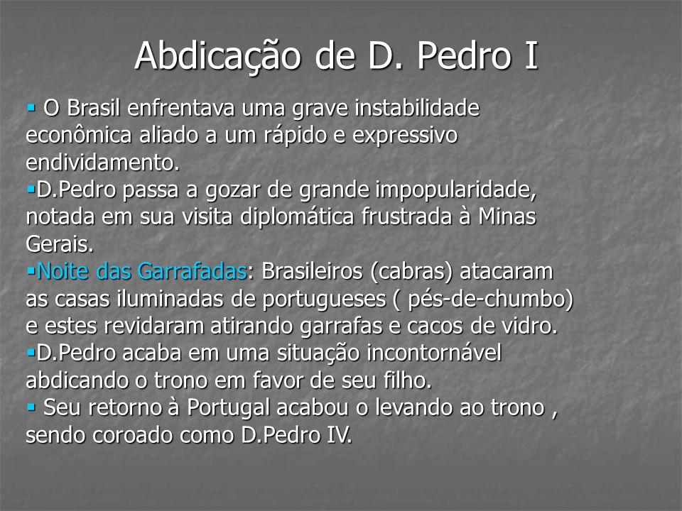 Abdicação de D. Pedro I O Brasil enfrentava uma grave instabilidade econômica aliado a um rápido e expressivo endividamento. O Brasil enfrentava uma g