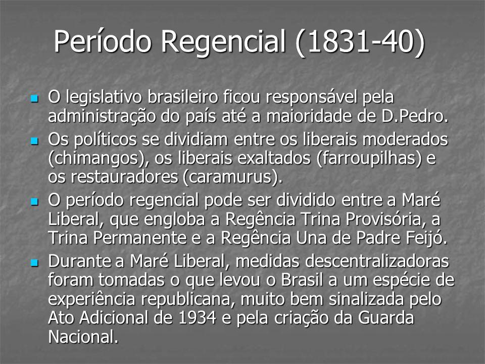 Período Regencial (1831-40) O legislativo brasileiro ficou responsável pela administração do país até a maioridade de D.Pedro. O legislativo brasileir