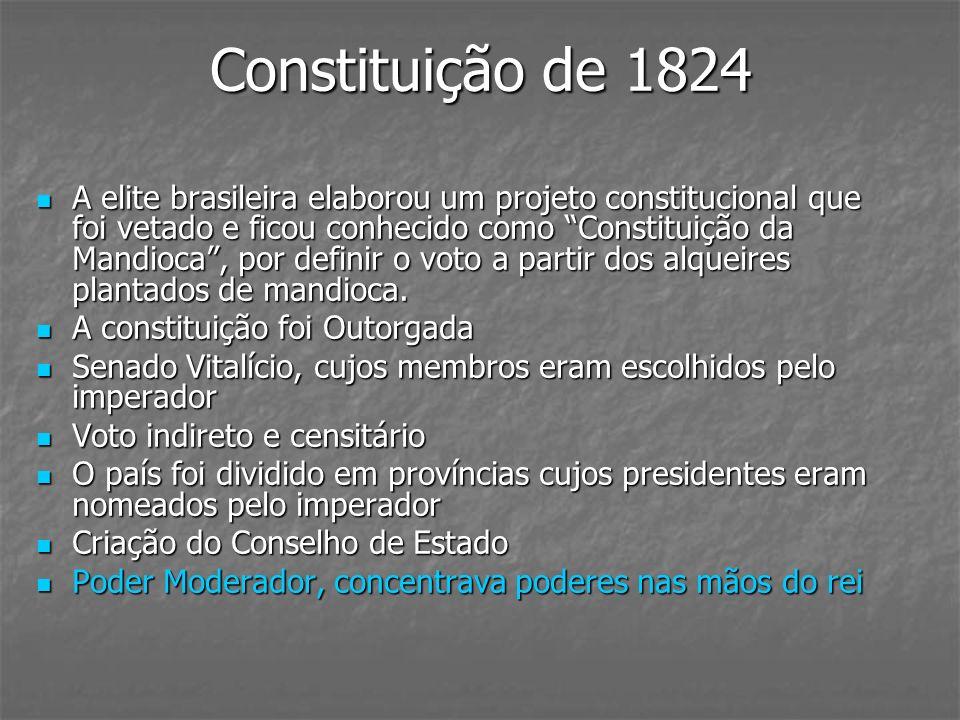 Constituição de 1824 A elite brasileira elaborou um projeto constitucional que foi vetado e ficou conhecido como Constituição da Mandioca, por definir