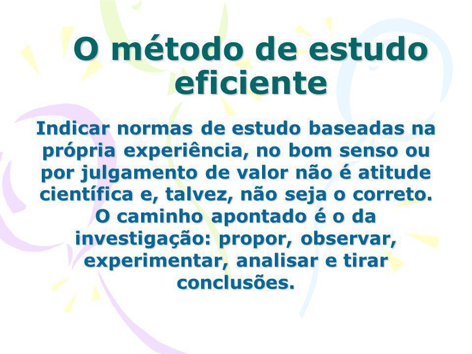 O método de estudo eficiente Indicar normas de estudo baseadas na própria experiência, no bom senso ou por julgamento de valor não é atitude científic