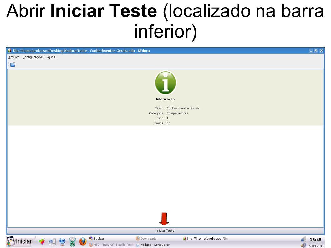 Abrir Iniciar Teste (localizado na barra inferior)