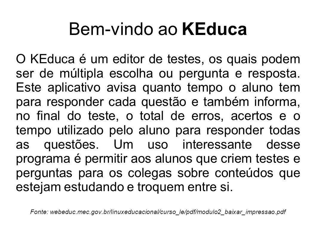Bem-vindo ao KEduca O KEduca é um editor de testes, os quais podem ser de múltipla escolha ou pergunta e resposta. Este aplicativo avisa quanto tempo