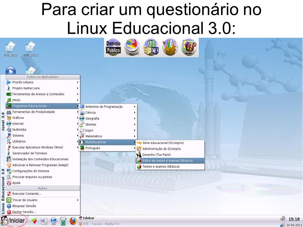 Para criar um questionário no Linux Educacional 3.0: