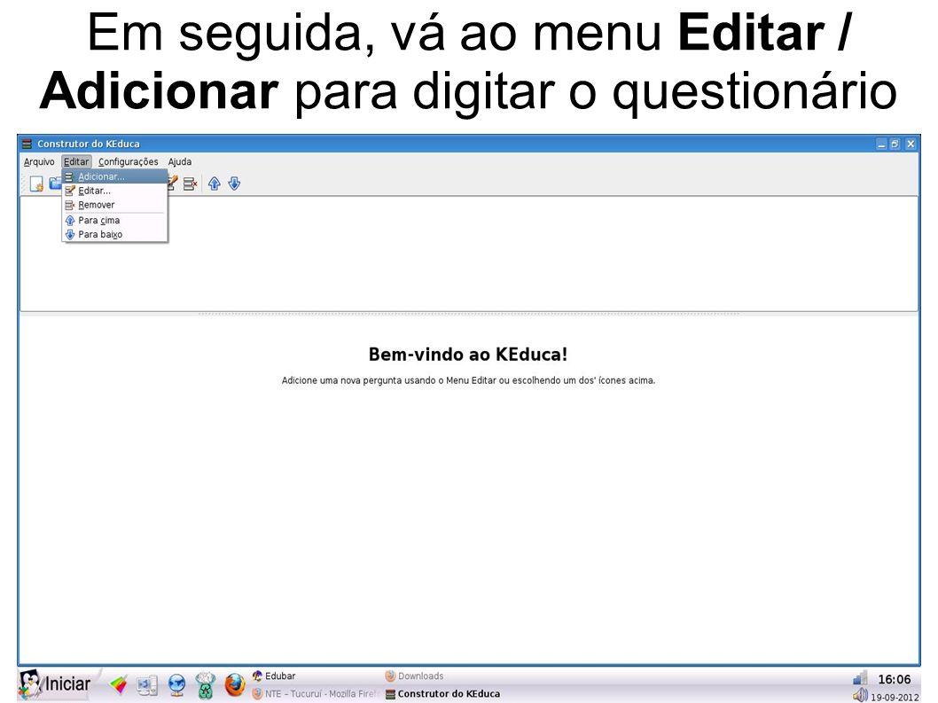 Em seguida, vá ao menu Editar / Adicionar para digitar o questionário
