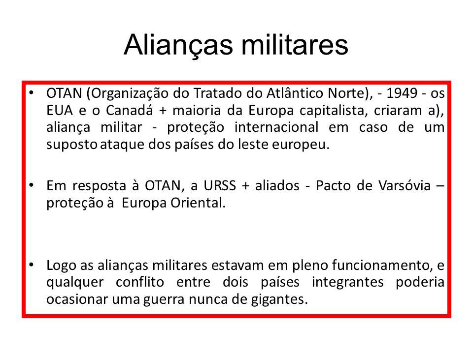 Alianças militares OTAN (Organização do Tratado do Atlântico Norte), - 1949 - os EUA e o Canadá + maioria da Europa capitalista, criaram a), aliança m