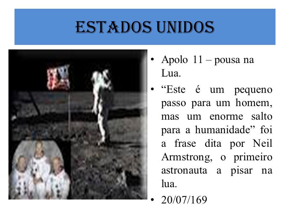 Estados Unidos Apolo 11 – pousa na Lua. Este é um pequeno passo para um homem, mas um enorme salto para a humanidade foi a frase dita por Neil Armstro