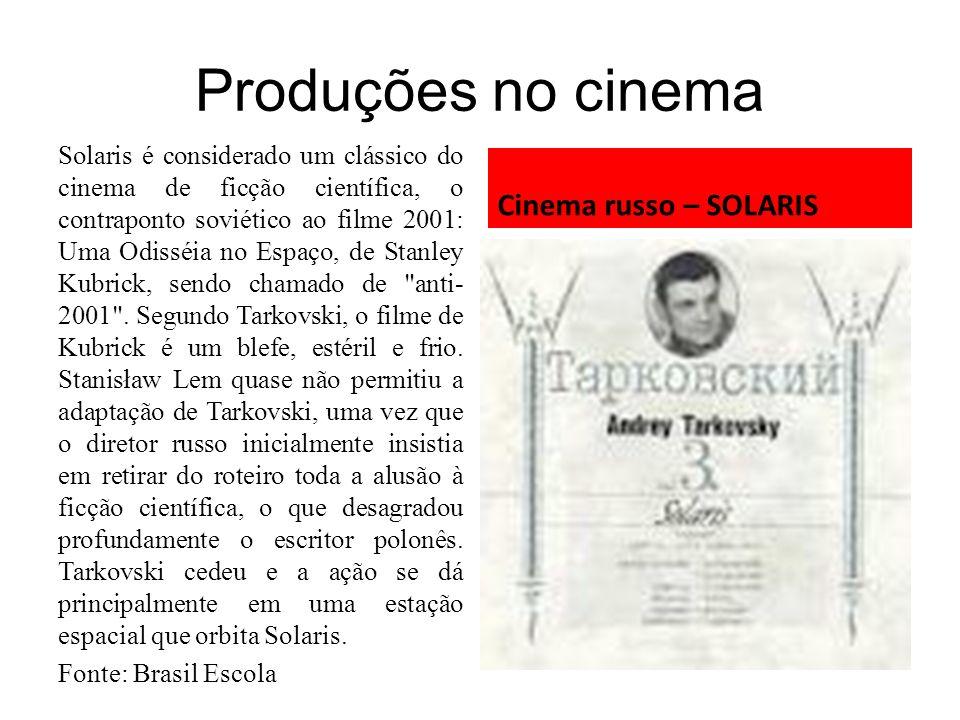 Produções no cinema Solaris é considerado um clássico do cinema de ficção científica, o contraponto soviético ao filme 2001: Uma Odisséia no Espaço, d