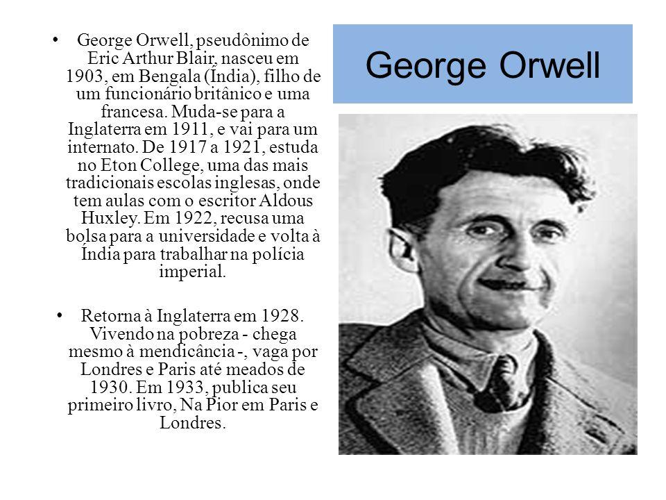 George Orwell George Orwell, pseudônimo de Eric Arthur Blair, nasceu em 1903, em Bengala (Índia), filho de um funcionário britânico e uma francesa. Mu