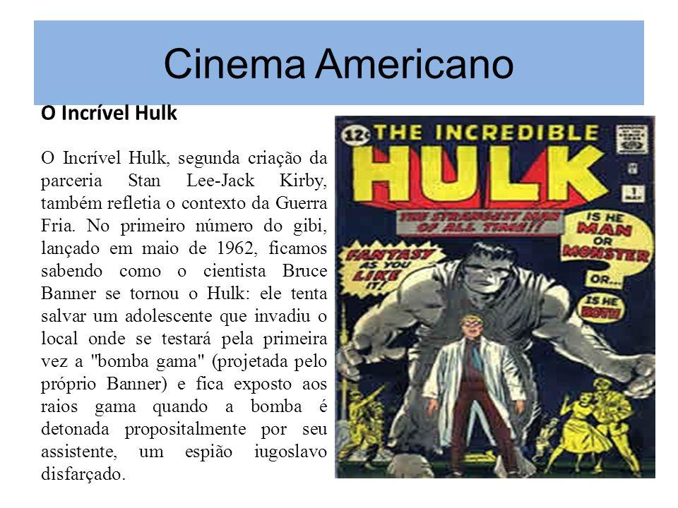 Cinema Americano O Incrível Hulk O Incrível Hulk, segunda criação da parceria Stan Lee-Jack Kirby, também refletia o contexto da Guerra Fria. No prime