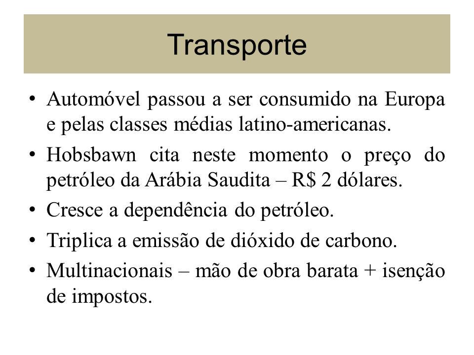 Transporte Automóvel passou a ser consumido na Europa e pelas classes médias latino-americanas. Hobsbawn cita neste momento o preço do petróleo da Ará