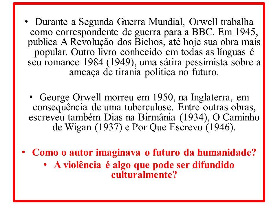 Durante a Segunda Guerra Mundial, Orwell trabalha como correspondente de guerra para a BBC. Em 1945, publica A Revolução dos Bichos, até hoje sua obra